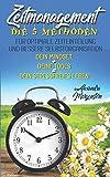 Zeitmanagement: Die 5 Methoden für optimale Zeiteinteilung und bessere Selbstorganisation. Dein Mindset + Deine Tools = Dein stressfreies Leben
