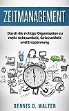 Zeitmanagement: Durch die richtige Organisation zu mehr Achtsamkeit, Gelassenheit und Entspannung (stress bewältigen, stress management)