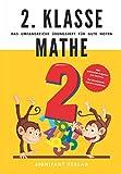 2. Klasse Mathe - Das umfangreiche Übungsheft für gute Noten: 800+ spannende Aufgaben zum Rechnen - Von Mathematik-Lehrern empfohlen