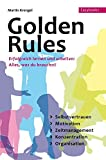 Golden Rules: Erfolgreich Lernen und Arbeiten. Alles was du brauchst: Selbstvertrauen. Motivation. Zeitmanagement. Konzentration. Organisation: ... Zeitmanagement. Konzentration. Organisation