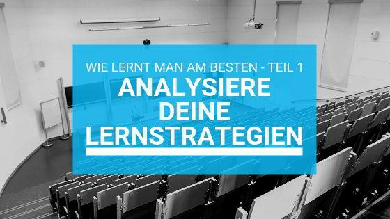 Wie lernt man am besten Teil 1 – Analyse deiner Lernstrategien