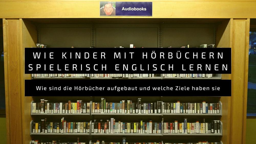 Wie Kinder mit Hörbüchern spielerisch Englisch lernen