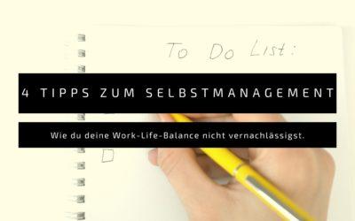4 Tipps, deine Work-Life-Balance beim Selbstmanagement nicht zu vernachlässigen